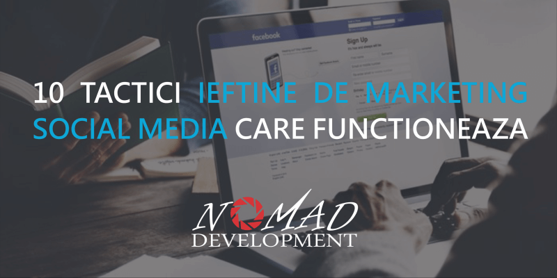 10 Tactici ieftine de marketing social media care funcționează